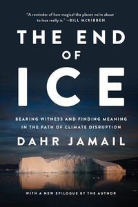 The End of Ice: Bearing Witness and Finding Meaning in the Path