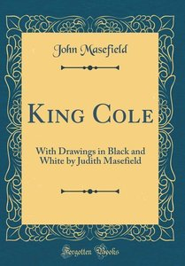 King Cole: With Drawings in Black and White by Judith Masefield