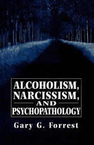 Alcoholism, Narcissism, and Psychopathology