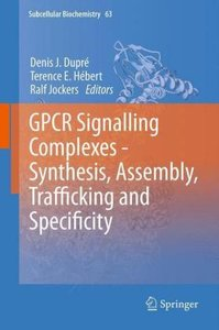 GPCR Signalling Complexes - Synthesis, Assembly, Trafficking and