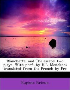 Blanchette, and The escape; two plays. With pref. by H.L. Mencke