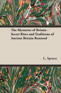 The Mysteries of Britain - Secret Rites and Traditions of Ancien