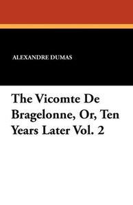 The Vicomte De Bragelonne, Or, Ten Years Later Vol. 2