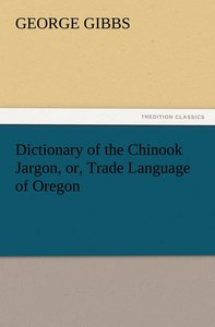 Dictionary of the Chinook Jargon, or, Trade Language of Oregon