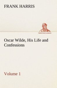Oscar Wilde, His Life and Confessions - Volume 1