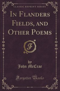 In Flanders Fields, and Other Poems (Classic Reprint)
