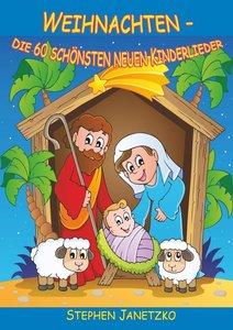 Weihnachten - Die 60 schönsten neuen Kinderlieder