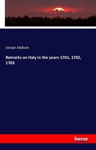 Remarks on Italy in the years 1701, 1702, 1703