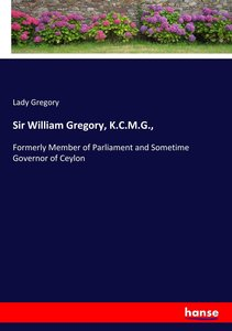 Sir William Gregory, K.C.M.G.,