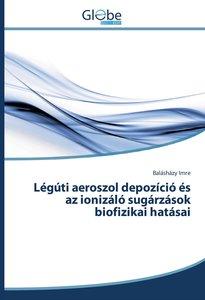 Légúti aeroszol depozíció és az ionizáló sugárzások biofizikai h