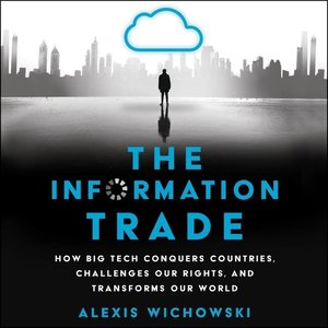 The Information Trade: How Big Tech Conquers Countries, Challeng