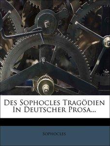 Des Sophocles Tragödien in deutscher Prosa.