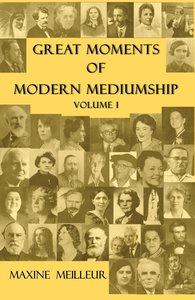 Great Moments of Modern Mediumship, volume 1