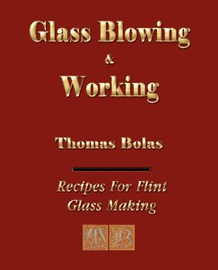 Glassblowing and Working - Illustrated