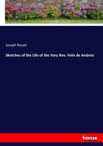 Sketches of the Life of the Very Rev. Felix de Andreis