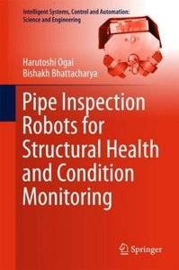 Pipe Inspection Robots for Structural Health and Condition Monit