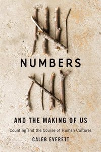 Numbers and the Making of Us: Counting and the Course of Human C