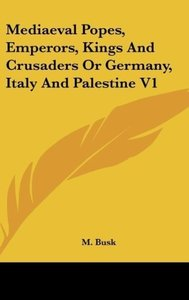 Mediaeval Popes, Emperors, Kings And Crusaders Or Germany, Italy