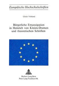 Buergerliche Emanzipation in Heinrich Von Kleists Dramen Und The