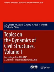 Topics on the Dynamics of Civil Structures, Volume 1