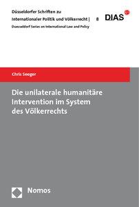 Die unilaterale humanitäre Intervention im System des Völkerrech