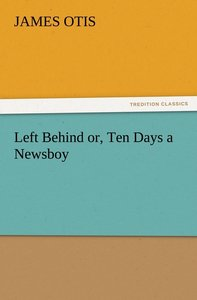 Left Behind or, Ten Days a Newsboy