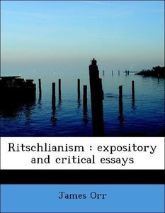 Ritschlianism : expository and critical essays