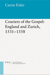 Couriers of the Gospel: England and Zurich, 1531-1558