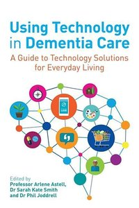 Using Technology in Dementia Care: A Guide to Technology Solutio