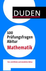 Duden - 100 Prüfungsfragen Abitur Mathematik