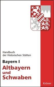 Handbuch der Historischen Stätten Bayern 1 / Altbayern und Schwa