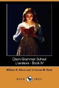 Elson Grammar School Literature - Book IV (Dodo Press)