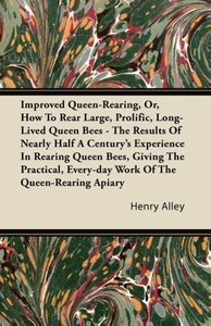 Improved Queen-Rearing, Or, How To Rear Large, Prolific, Long-Li