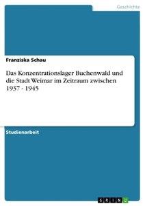 Das Konzentrationslager Buchenwald und die Stadt Weimar im Zeitr