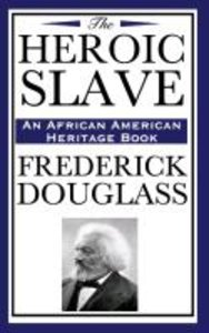 The Heroic Slave (An African American Heritage Book)