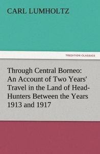 Through Central Borneo: An Account of Two Years' Travel in the L