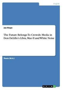 The Future Belongs To Crowds: Media in Don DeLillo's Libra, Mao