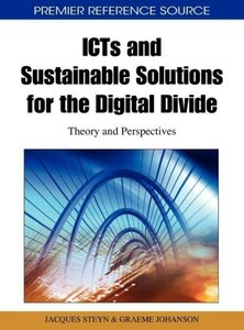 ICTs and Sustainable Solutions for the Digital Divide: Theory an
