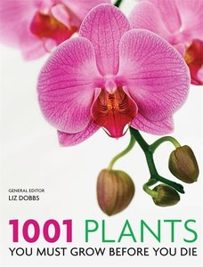 1001 Plants You Must Grow Before You Die