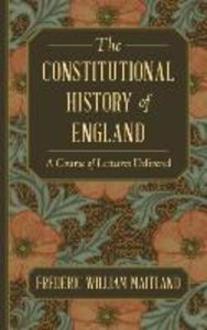 The Constitutional History of England: A Course of Lectures Deli