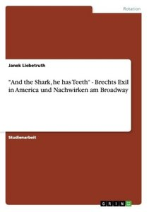 """And the Shark, he has Teeth"" - Brechts Exil in America und Nach"