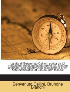 La vita di Benvenuto Cellini : scritta da lui medesimo, restitui