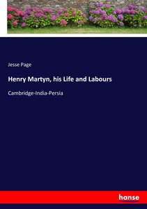 Henry Martyn, his Life and Labours