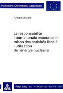 La responsabilité internationale encourue en raison des activité