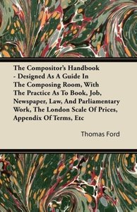 The Compositor's Handbook - Designed As A Guide In The Composing