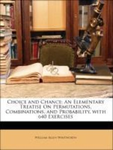 Choice and Chance: An Elementary Treatise On Permutations, Combi