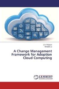 A Change Management Framework for Adoption Cloud Computing