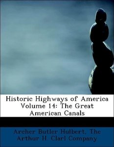 Historic Highways of America Volume 14: The Great American Canal