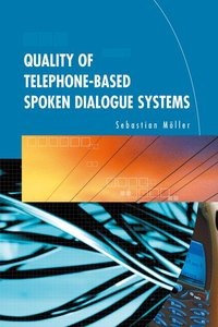 Quality of Telephone-Based Spoken Dialogue Systems