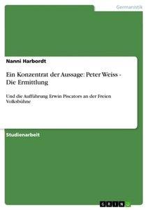 Ein Konzentrat der Aussage: Peter Weiss - Die Ermittlung